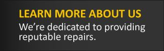 Learn More about Us We're dedicated to providing reputable repairs.